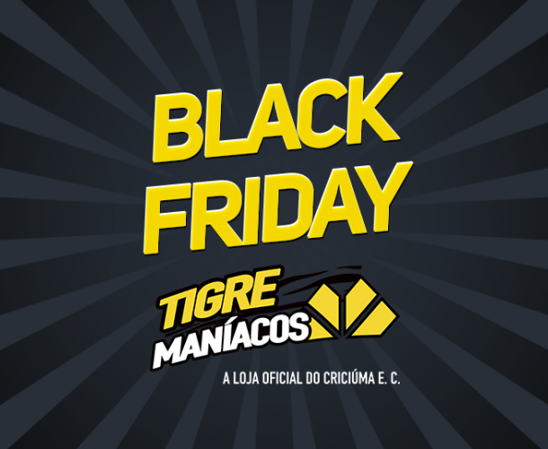 Black Friday na Tigre Maníacos